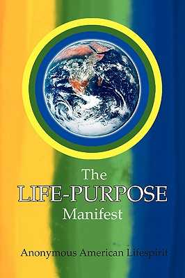 The Life-Purpose Manifest - Lifespirit, Anonymous American