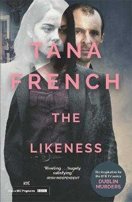 The Likeness: the inspiration for the major new BBC/RTE drama series DUBLIN MURDERS - French, Tana