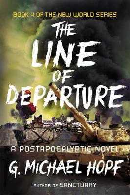 The Line of Departure: A Postapocalyptic Novel - Hopf, G Michael