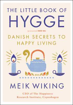 The Little Book of Hygge: Danish Secrets to Happy Living - Wiking, Meik