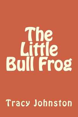The Little Bull Frog - Johnston, Tracy M