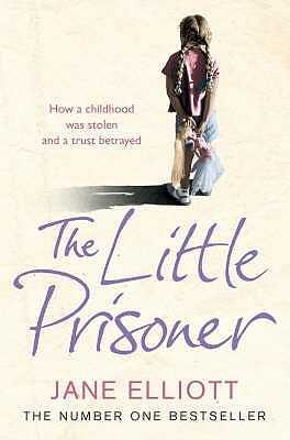 The Little Prisoner: How a Childhood Was Stolen and a Trust Betrayed - Elliott, Jane