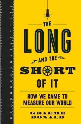 The Long and the Short of It: How We Came to Measure Our World - Donald, Graeme