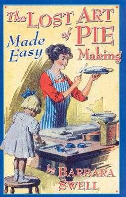 The Lost Art of Pie Making Made Easy: Made Easy - Swell, Barbara