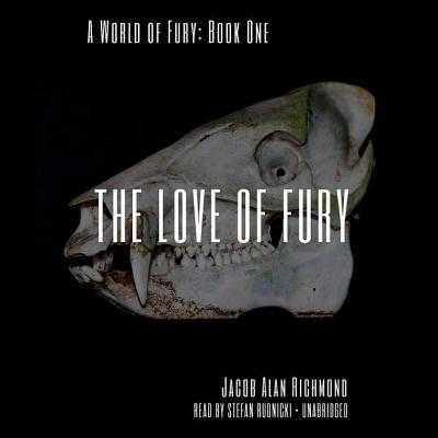 The Love of Fury - Richmond, Jacob Alan, and Rudnicki, Stefan (Read by), and Bloom, Claire (Director)