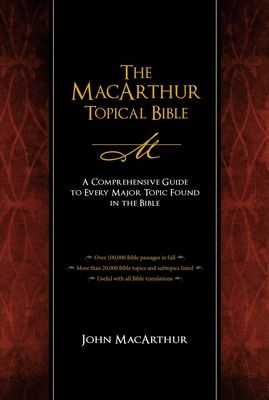 The MacArthur Topical Bible - MacArthur, John F (Editor), and Thomas Nelson