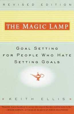 The Magic Lamp: Goal Setting for People Who Hate Setting Goals - Ellis, Keith