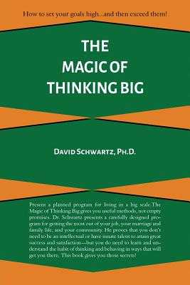 The Magic of Thinking Big - Schwartz, David J