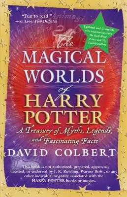 The Magical Worlds of Harry Potter: A Treasury of Myths, Legends, and Fascinating Facts - Colbert, David