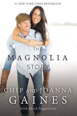 The Magnolia Story - Gaines, Chip, and Gaines, Joanna