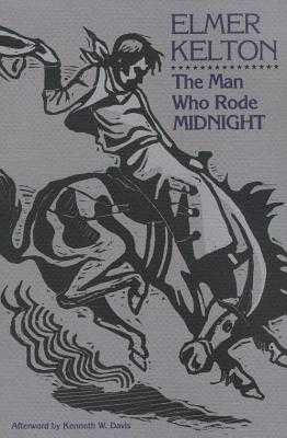 The Man Who Rode Midnight - Kelton, Elmer, and Davis, Kenneth W, President (Afterword by)
