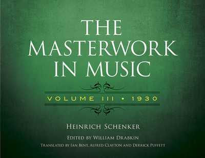 The Masterwork in Music: Volume III - 1930 - Schenker, Heinrich, and Drabkin, William (Editor), and Bent, Ian (Translated by)