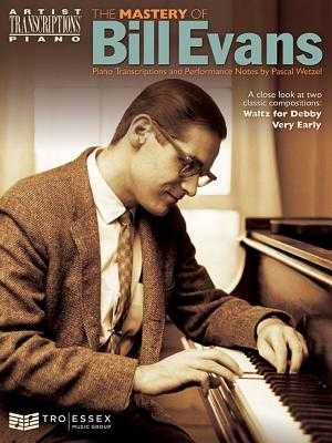 The Mastery of Bill Evans - Evans, Bill, and Wetzel, Pascal