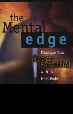The Mental Edge: Maximize Your Sports Potential with the Mind-Body Connection - Baum, Kenneth