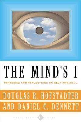 The Mind's I Fantasies and Reflections on Self & Soul - Hofstadter, Douglas R, and Dennett, Daniel C