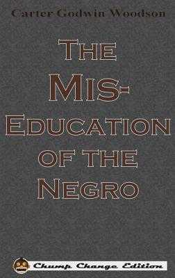 The Mis-Education of the Negro (Chump Change Edition) - Woodson, Carter Godwin