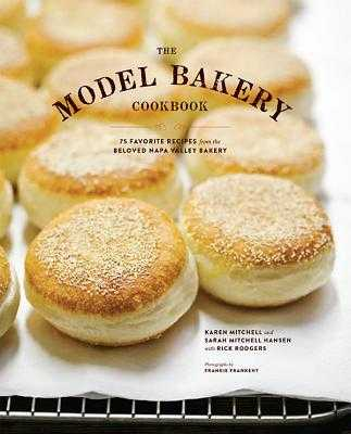 The Model Bakery Cookbook: 75 Favorite Recipes from the Beloved Napa Valley Bakery (Baking Cookbook, Bread Baking, Baking Bible Cookbook) - Mitchell, Karen, EDI, and Mitchell Hansen, Sarah, and Rodgers, Rick