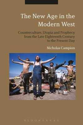 The New Age in the Modern West: Counterculture, Utopia and Prophecy from the Late Eighteenth Century to the Present Day - Campion, Nicholas
