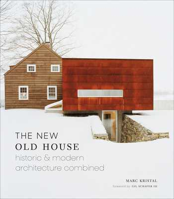 The New Old House: Historic & Modern Architecture Combined - Kristal, Marc