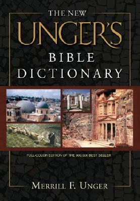 The New Unger's Bible Dictionary - Unger, Merrill F, and Harrison, R K (Editor)