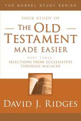 The Old Testament Made Easier Part 3: Selections from Ecclesiastes Through Malachi - Ridges, David J.