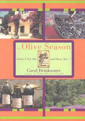 The Olive Season: Amour, a New Life, and Olives, Too...! - Drinkwater, Carol