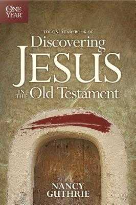 The One Year Book of Discovering Jesus in the Old Testament - Guthrie, Nancy