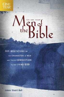 The One Year Men of the Bible: 365 Meditations on the Character of Men and Their Connection to the Living God - Bell, James Stuart