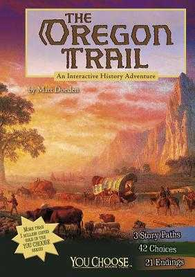 The Oregon Trail: An Interactive History Adventure - Doeden, Matt