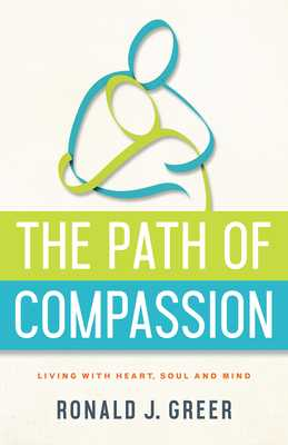 The Path of Compassion: Living with Heart, Soul, and Mind - Greer, Ronald J