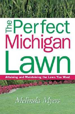 The Perfect Michigan Lawn: Attaining and Maintaining the Lawn You Want - Myers, Melinda, and Fizzell, James (Foreword by)