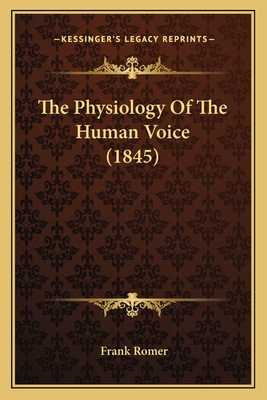 The Physiology of the Human Voice (1845) - Romer, Frank