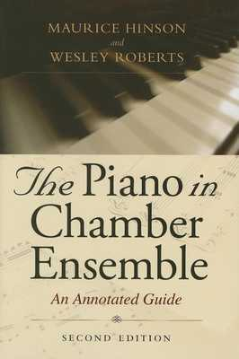 The Piano in Chamber Ensemble, Second Edition: An Annotated Guide - Hinson, Maurice, and Roberts, Wesley