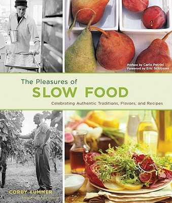 The Pleasures of Slow Food: Celebrating Authentic Traditions, Flavors, and Recipes - Kummer, Corby, and Cushner, Susie (Photographer), and Schlosser, Eric (Foreword by)