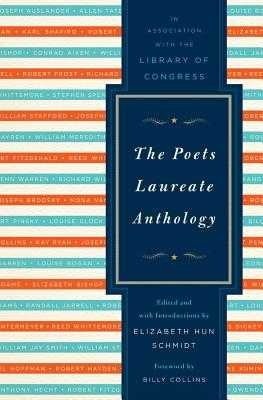 The Poets Laureate Anthology - Schmidt, Elizabeth Hun (Introduction by), and Library of Congress, and Collins, Billy, Professor (Foreword by)