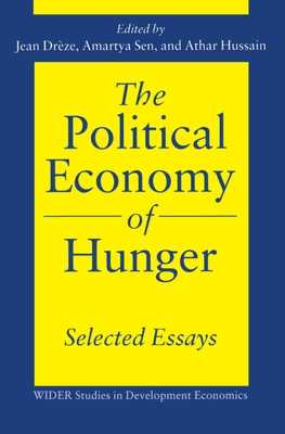 The Political Economy of Hunger: Selected Essays - Drèze, Jean (Editor), and Sen, Amartya (Editor), and Hussain, Athar (Editor)