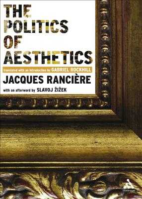 The Politics of Aesthetics: The Distribution of the Sensible - Ranciere, Jacques, and Rockhill, Gabriel (Translated by)