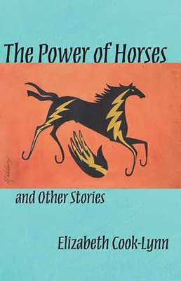 The Power of Horses and Other Stories - Cook-Lynn, Elizabeth
