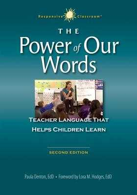 The Power of Our Words: Teacher Language That Helps Children Learn - Denton, Paula, and Hodges, Lora M (Foreword by)