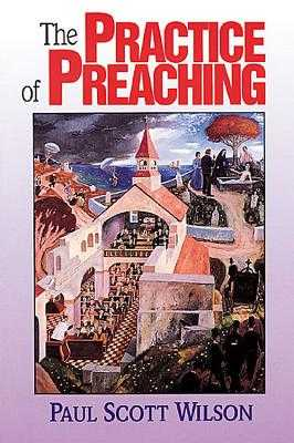 The Practice of Preaching - Wilson, Paul Scott