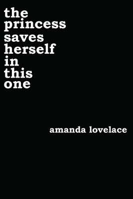 The Princess Saves Herself in This One - Lovelace, Amanda, and Ladybookmad