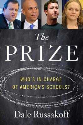 The Prize: Who's in Charge of America's Schools? - Russakoff, Dale