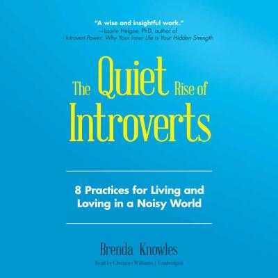 The Quiet Rise of Introverts: 8 Practices for Living and Loving in a Noisy World - Knowles, Brenda