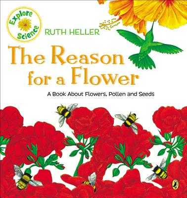 The Reason for a Flower: A Book about Flowers, Pollen, and Seeds - Heller, Ruth