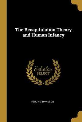 The Recapitulation Theory and Human Infancy - Davidson, Percy E