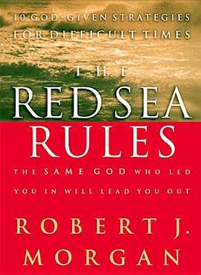 The Red Sea Rules: 10 God-Given Strategies for Difficult Times - Morgan, Robert J, and Hanegraaff, Hank