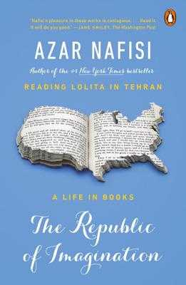 The Republic of Imagination: A Life in Books - Nafisi, Azar