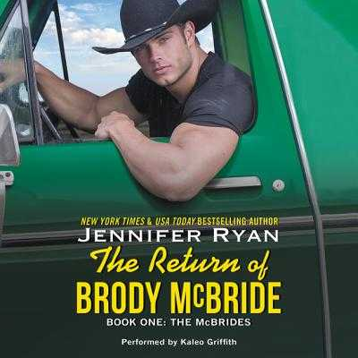 The Return of Brody McBride: Book One: The McBrides - Ryan, Jennifer, and Griffith, Kaleo (Read by)