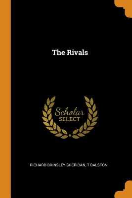 The Rivals - Sheridan, Richard Brinsley, and Balston, T