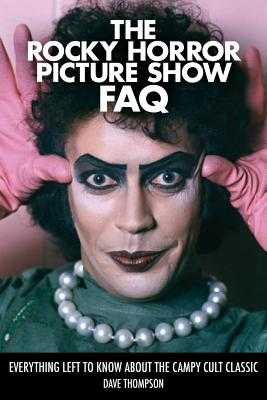 The Rocky Horror Picture Show FAQ: Everything Left to Know about the Campy Cult Classic - Thompson, Dave